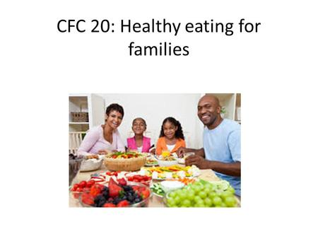 CFC 20: Healthy eating for families