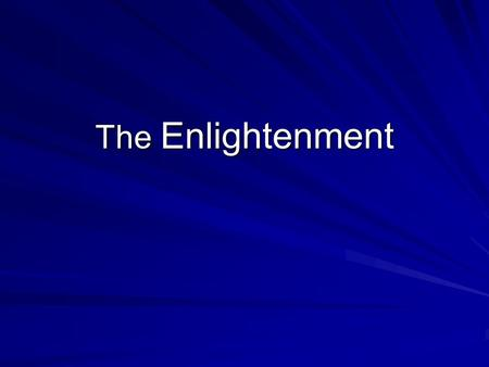 The Enlightenment. The Enlightenment Ideals Belief in the supremacy of reason over pleasure; conviction that humans could perfect society through the.