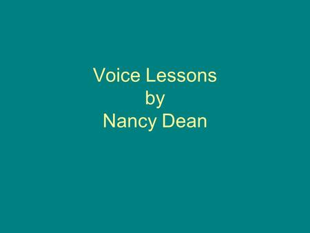 Voice Lessons by Nancy Dean. Voice The unique expression of the author's personality The fingerprint of a person's language The color and texture of communication.