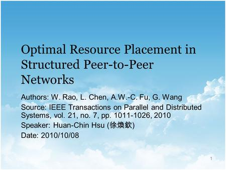 1 Optimal Resource Placement in Structured Peer-to-Peer Networks Authors: W. Rao, L. Chen, A.W.-C. Fu, G. Wang Source: IEEE Transactions on Parallel and.