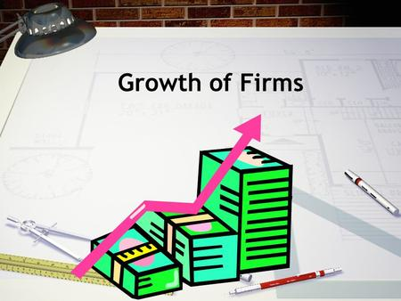 Growth of Firms. Firms can grow internally by: By investing in more capital goods by borrowing more money, raising more funds from owners or by keeping.