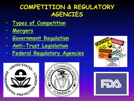 COMPETITION & REGULATORY AGENCIES Types of Competition Mergers Government Regulation Anti-Trust Legislation Federal Regulatory Agencies.