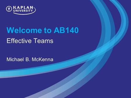 Welcome to AB140 Effective Teams Michael B. McKenna.