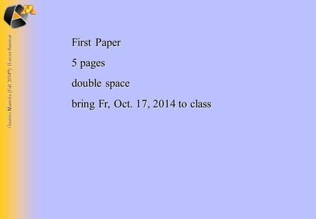 Guerino Mazzola (Fall 2014 © ): Honors Seminar First Paper 5 pages double space bring Fr, Oct. 17, 2014 to class.