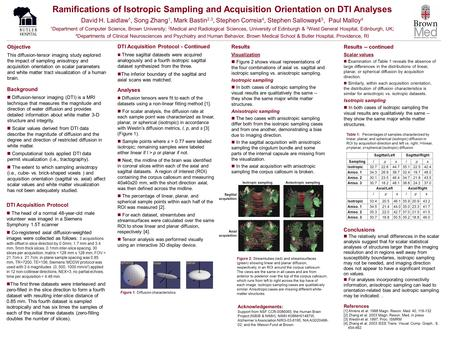 Ramifications of Isotropic Sampling and Acquisition Orientation on DTI Analyses David H. Laidlaw 1, Song Zhang 1, Mark Bastin 2,3, Stephen Correia 4, Stephen.