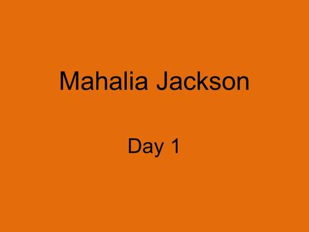 Mahalia Jackson Day 1. Concept Talk How does an artist use music to inspire others?