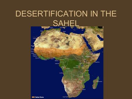 DESERTIFICATION IN THE SAHEL. WHAT IS DESERTIFICATION? Desertification is the process in which arable land is turned into desert. It occurs mainly in.