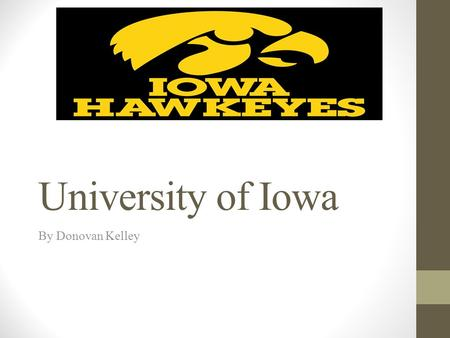 University of Iowa By Donovan Kelley. School location and history The University of Iowa was founded on Febuary 25, 1847. The University of Iowa is a.