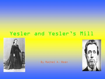 Yesler and Yesler's Mill By Rachel A. Bean. About Henry Yesler He was born in Maryland but he became a very important man in Seattle's history. Henry.