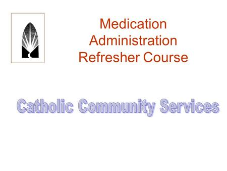 Medication Administration Refresher Course.  Right medication  Right dose  Right manner/route  Right time  Right person  Right documentation.