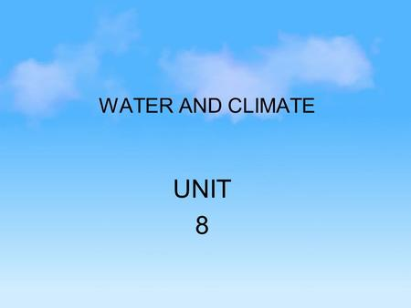 WATER AND CLIMATE UNIT 8. I. Water The water cycle, also called the hydrologic cycle, is a model used to illustrate the movement and phase changes of.