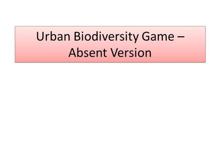 Urban Biodiversity Game – Absent Version. Background Information 1.What can increase biodiversity? More food resources, people leave homes due to a disaster,