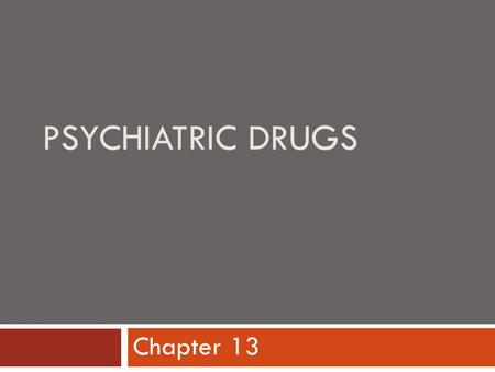 PSYCHIATRIC DRUGS Chapter 13. Psychiatric Drugs  Treat mood, cognition, and behavioral disturbances associated with psychological disorders  Psychotropic.