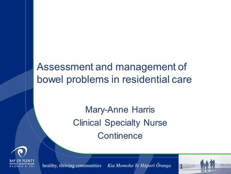 Assessment and management of bowel problems in residential care Mary-Anne Harris Clinical Specialty Nurse Continence 1.