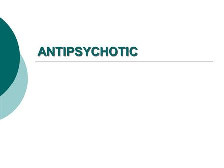 ANTIPSYCHOTIC. What do antipsychotics treat?  Psychotic Disorders (Psychosis) Abnormal Thinking and Perceptions Loss of Contact with Reality Delusions.