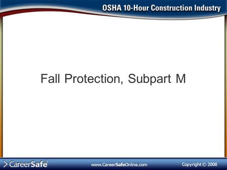 Copyright © 2008 www.CareerSafeOnline.com Fall Protection, Subpart M.