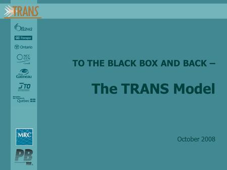 TO THE BLACK BOX AND BACK – The TRANS Model October 2008.