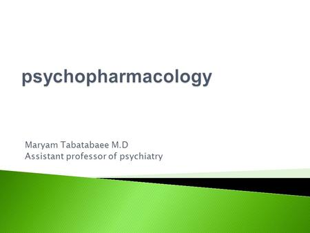 Maryam Tabatabaee M.D Assistant professor of psychiatry.
