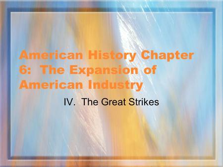 American History Chapter 6: The Expansion of American Industry IV. The Great Strikes.