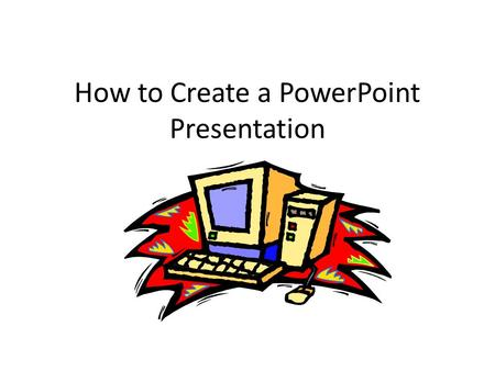 How to Create a PowerPoint Presentation Starting PowerPoint Click Start, Programs, Microsoft PowerPoint. Click Blank Presentation. Click OK. Choose the.