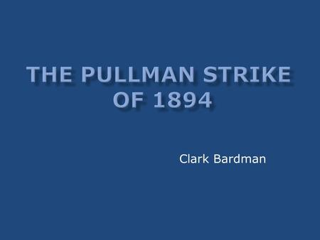Clark Bardman. George Pullman developed the first Pullman car after spending a very uncomfortable night in a sleeping car on a trip from New York to Chicago.