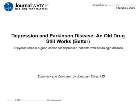 Depression and Parkinson Disease: An Old Drug Still Works (Better) Summary and Comment by Jonathan Silver, MD Published in Journal Watch Psychiatry February.