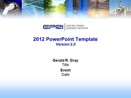 Gerald R. Gray Title Event Date 2012 PowerPoint Template Version 2.0.