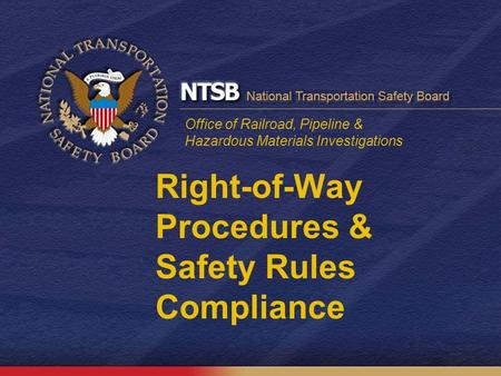Office of Railroad, Pipeline & Hazardous Materials Investigations Right-of-Way Procedures & Safety Rules Compliance.