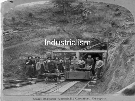 "Industrialism. ""Key Ingredients for Industrialism Pie"" OIL-Edwin Drake –Titusville, PA –Oil boom –By products of refining-gasoline originally thrown away."