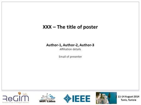 XXX – The title of poster Author-1, Author-2, Author-3 Affiliation details Email of presenter 11-14 August 2014 Tunis, Tunisia.