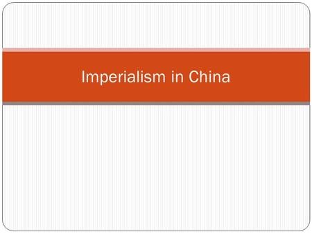 Imperialism in China. What is Imperialism? A policy/practice of extending a country's power/influence through diplomacy or military force. Usually this.
