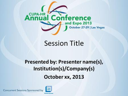 Session Title Presented by: Presenter name(s), Institution(s)/Company(s) October xx, 2013.