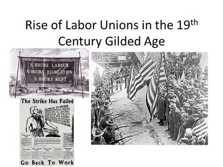 Rise of Labor Unions in the 19 th Century Gilded Age.