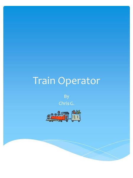 Train Operator By Chris G.. Description of The occupation including main duties and responsibilities. Rail transportation Workers are Employed by three.