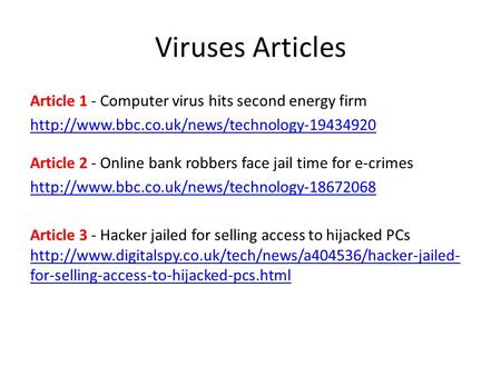 Viruses Articles Article 1 - Computer virus hits second energy firm  Article 2 - Online bank robbers face.
