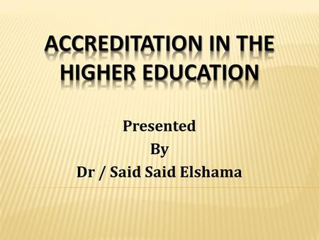 Presented By Dr / Said Said Elshama  Introduction  Definition of accreditation.  Standards and indicators of accreditation.  NARS application. 
