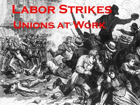 Labor Strikes Unions at Work. The Labor Conflict Turns Violent: the Haymarket Affair Chicago, May 3, 1886: Union strikers locked out of McCormick Harvester.