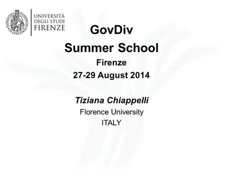 GovDiv Summer School Firenze 27-29 August 2014 Tiziana Chiappelli Florence University ITALY.