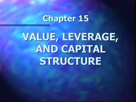 Chapter 15 VALUE, LEVERAGE, AND CAPITAL STRUCTURE.