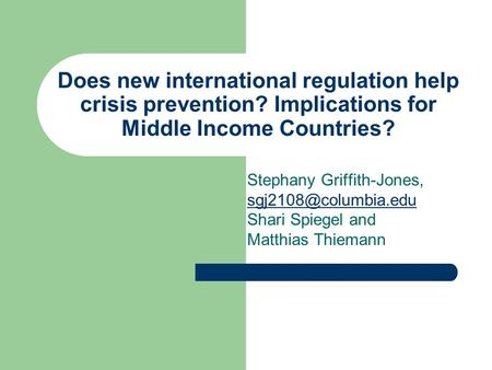 Does new international regulation help crisis prevention? Implications for Middle Income Countries? Stephany Griffith-Jones, Shari.