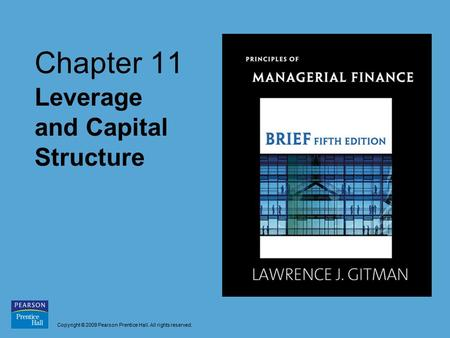 Copyright © 2009 Pearson Prentice Hall. All rights reserved. Chapter 11 Leverage and Capital Structure.