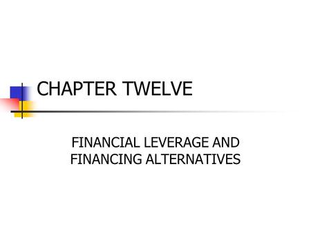© 2005 The McGraw-Hill Companies, Inc., All Rights Reserved McGraw-Hill/Irwin Slide 1 CHAPTER TWELVE FINANCIAL LEVERAGE AND FINANCING ALTERNATIVES.