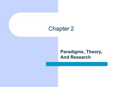 Chapter 2 Paradigms, Theory, And Research. Chapter Outline Some Social Science Paradigms Elements of Social Theory Two Logical Systems Revisited Deductive.