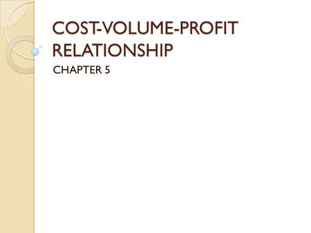 COST-VOLUME-PROFIT RELATIONSHIP CHAPTER 5. CVP Formula CVP Formula Sx = VCx + FC + P S= Selling Price X= Sales Volume VC = Variable Cost per unit FC =