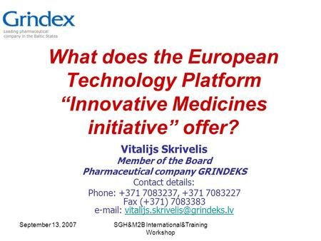 "September 13, 2007SGH&M2B International&Training Workshop What does the European Technology Platform ""Innovative Medicines initiative"" offer? Vitalijs."