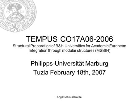 Angel Manuel Rafael TEMPUS CO17A06-2006 Structural Preparation of B&H Universities for Academic European Integration through modular structures (MSBIH)
