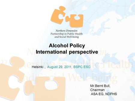 Helsinki, August 29, 2011, BSPC ESC Alcohol Policy International perspective Mr.Bernt Bull, Chairman ASA EG, NDPHS.