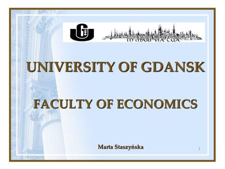 1 UNIVERSITY OF GDANSK FACULTY OF ECONOMICS Marta Staszyńska.