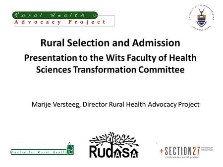 Marije Versteeg, Director Rural Health Advocacy Project Rural Selection and Admission Presentation to the Wits Faculty of Health Sciences Transformation.