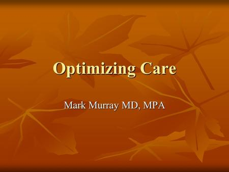 Optimizing Care Mark Murray MD, MPA. Gap Between Performance and Possibility For clinical care For clinical care For efficiency in care For efficiency.